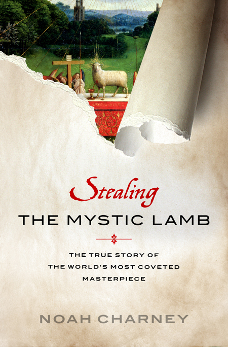 Stealing the mystic lamb, The True Story of the World's Most Coveted Masterpiece. Noah Charney,