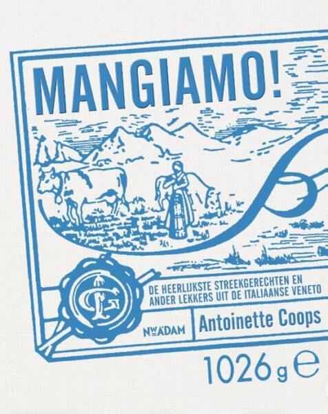 Mangiamo! De heerlijkste streekgerechten en anders lekkers uit de Italiaanse Veneto, Antoinette Coops, Nieuw Amsterdam